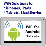 WiFi for Android Tablets, iPhones, iPads, Blackberries
